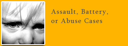 Assault, Battery or Abuse Cases